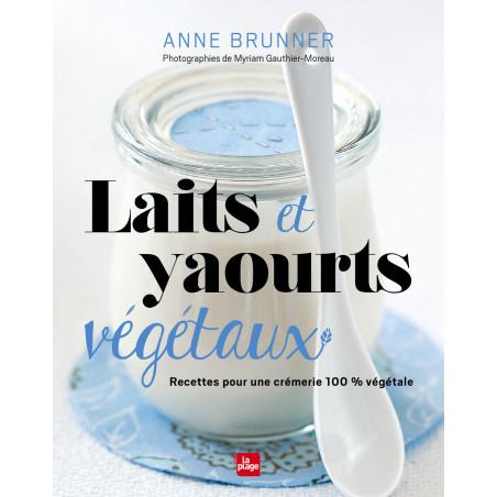 Laits et Yaourts Végétaux Faits à Maison Anne Brunner Davidson Distribution