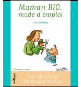 Maman BIO, mode d'emploi - K. Perez
