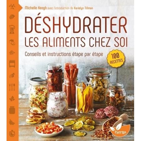 Déshydrater les Aliments Chez Soi. Editions Terran
